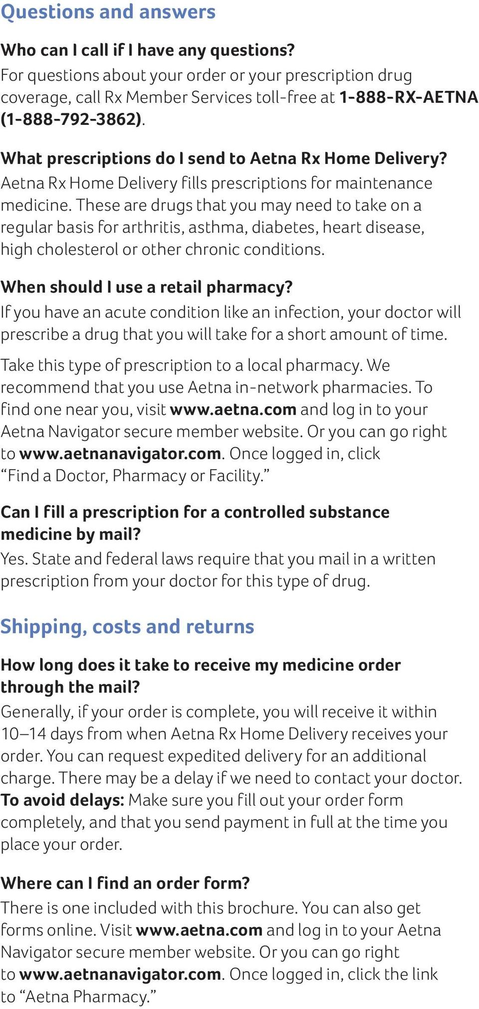These are drugs that you may need to take on a regular basis for arthritis, asthma, diabetes, heart disease, high cholesterol or other chronic conditions. When should I use a retail pharmacy?