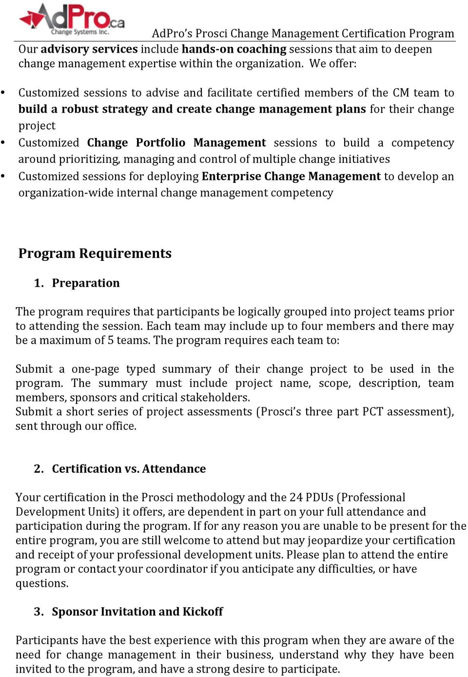 Portfolio Management sessions to build a competency around prioritizing, managing and control of multiple change initiatives Customized sessions for deploying Enterprise Change Management to develop