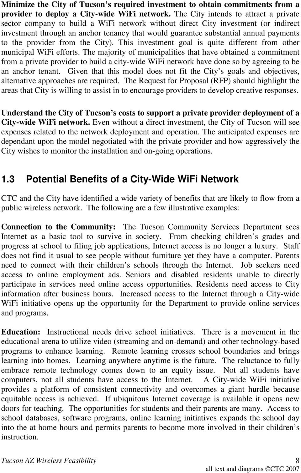 payments to the provider from the City). This investment goal is quite different from other municipal WiFi efforts.