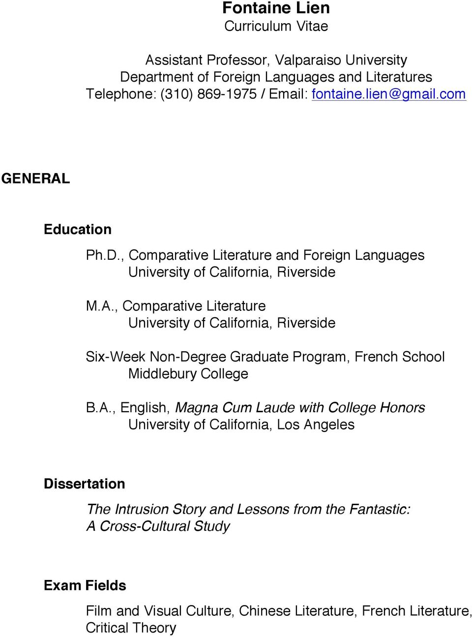 A., English, Magna Cum Laude with College Honors University of California, Los Angeles Dissertation The Intrusion Story and Lessons from the Fantastic: A