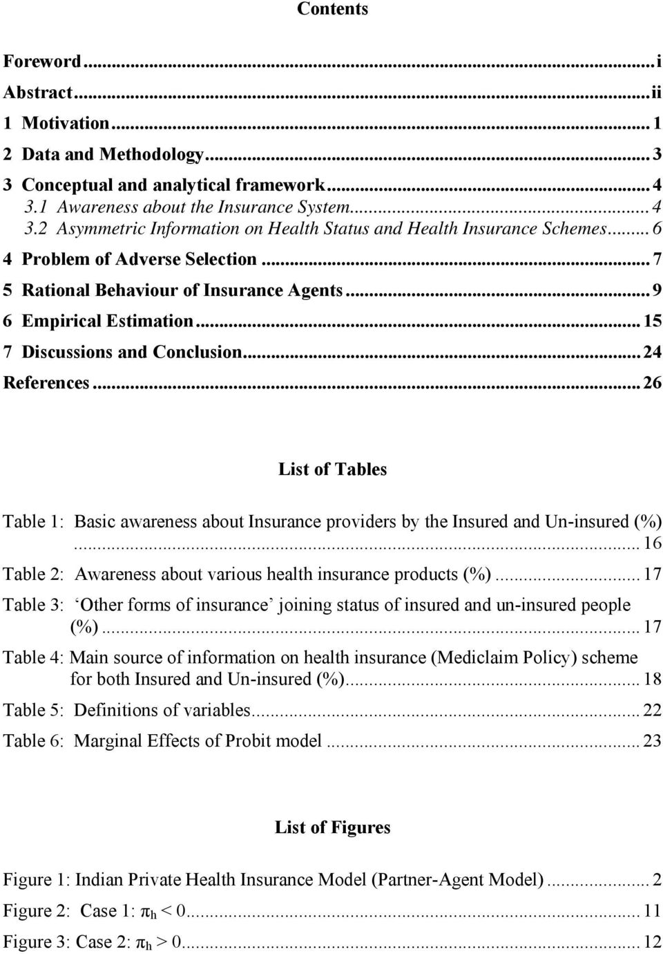 .. 26 List of Tables Table 1: Basic awareness about Insurance providers by the Insured and Un-insured (%)... 16 Table 2: Awareness about various health insurance products (%).