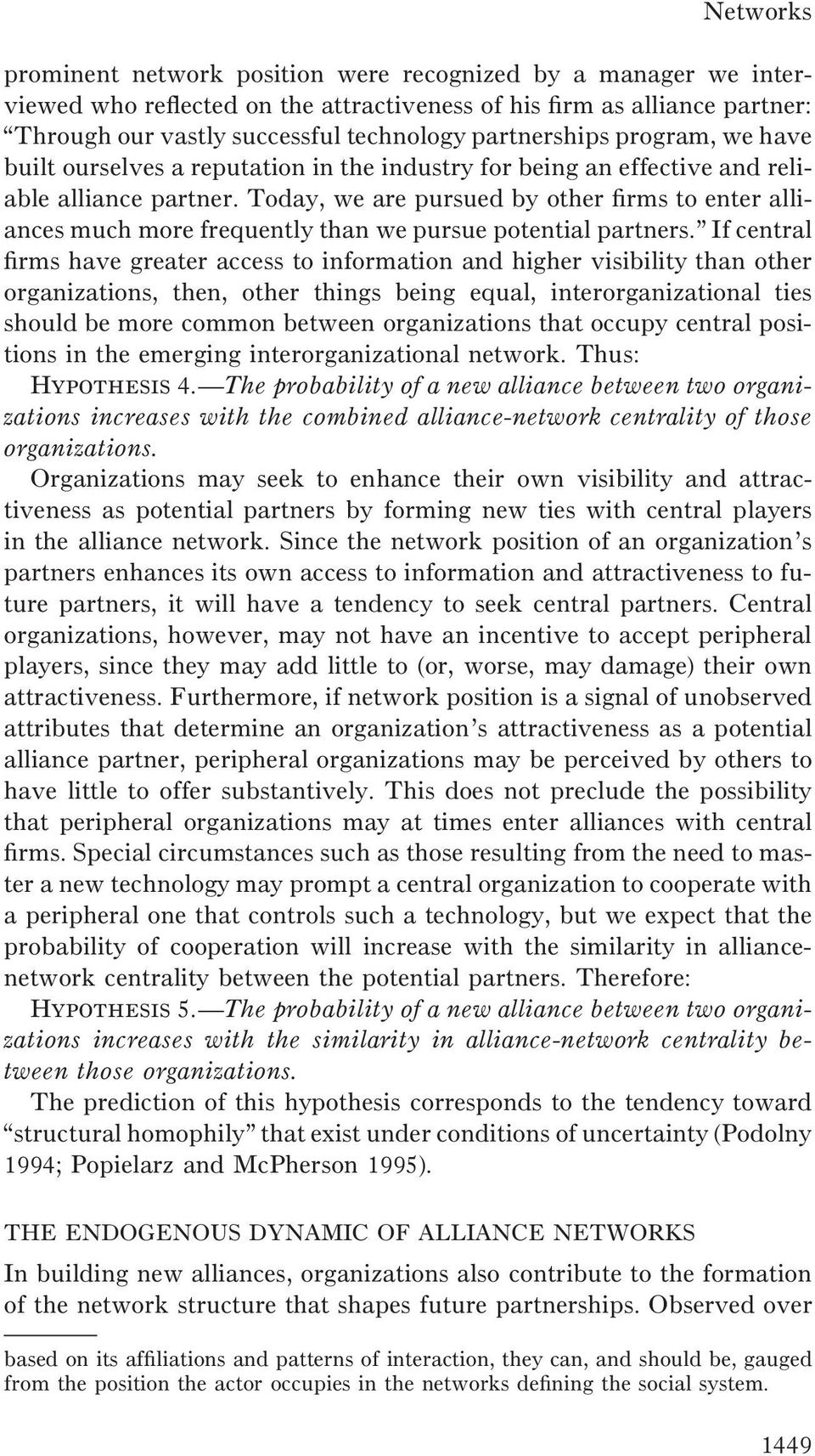 Today, we are pursued by other firms to enter alliances much more frequently than we pursue potential partners.