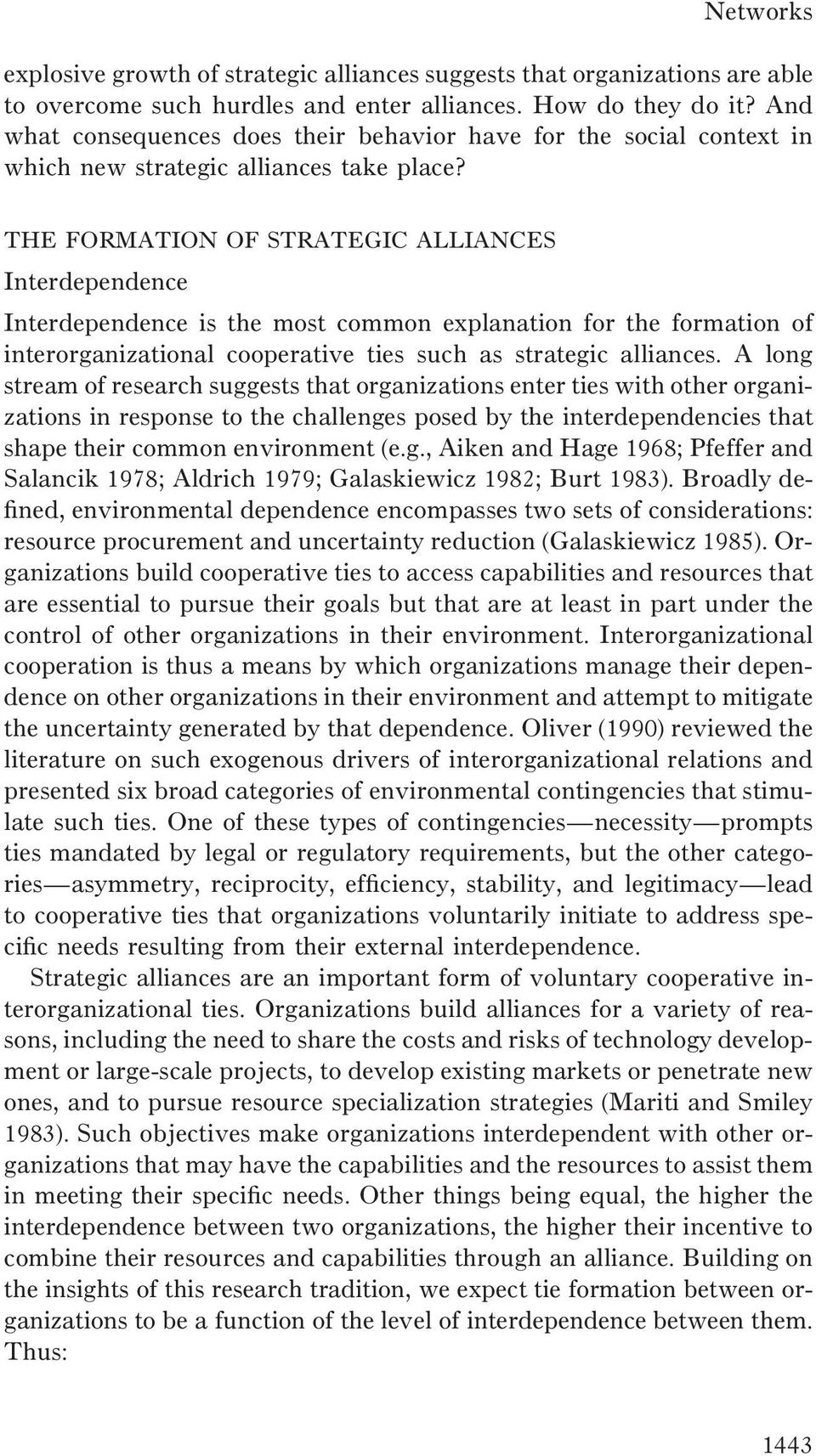 THE FORMATION OF STRATEGIC ALLIANCES Interdependence Interdependence is the most common explanation for the formation of interorganizational cooperative ties such as strategic alliances.