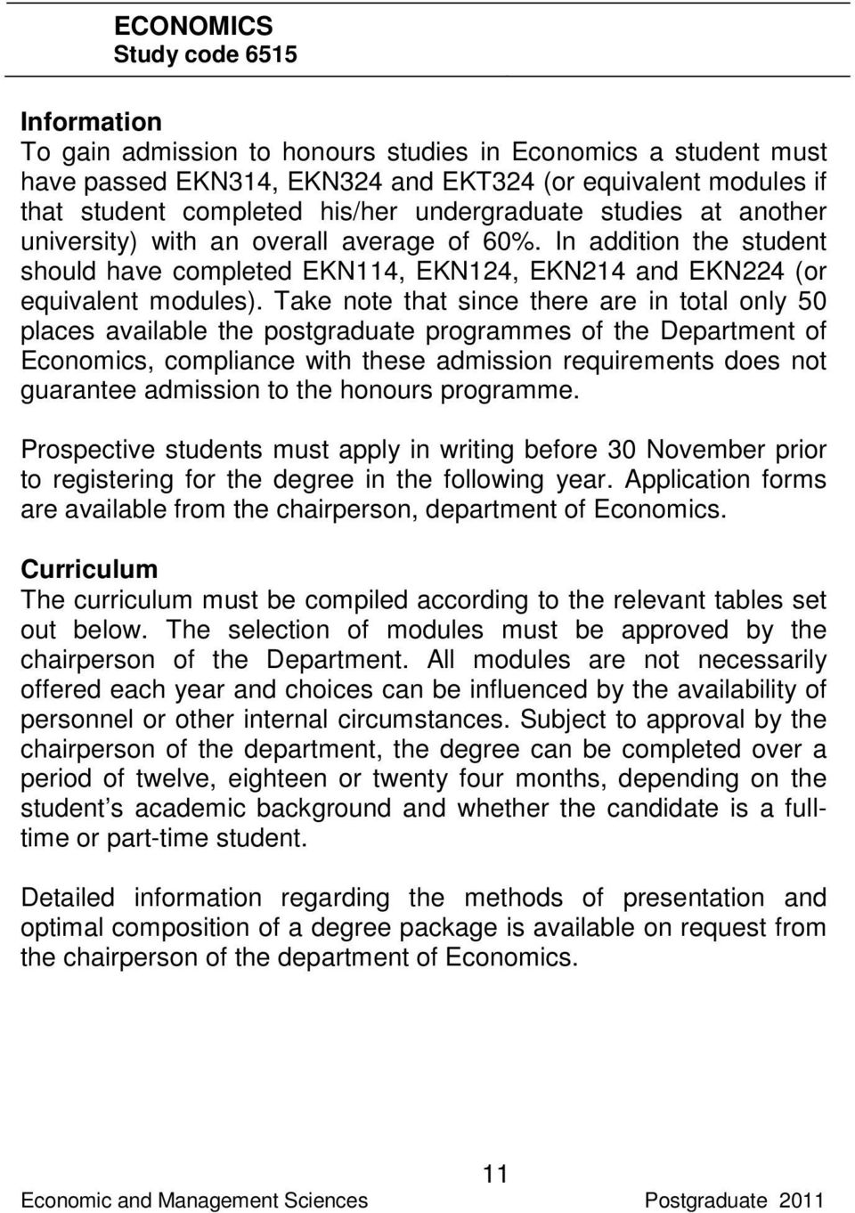 Take note that since there are in total only 50 places available the postgraduate programmes of the Department of Economics, compliance with these admission requirements does not guarantee admission