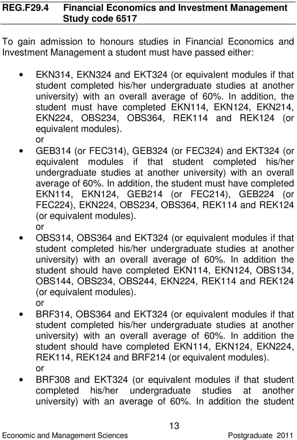 and EKT324 (or equivalent modules if that student completed his/her undergraduate studies at another university) with an overall average of 60%.