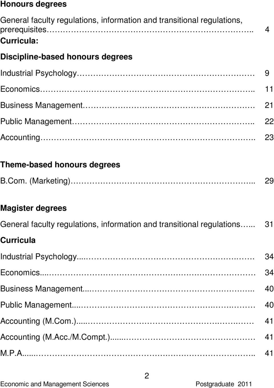 . 23 Theme-based honours degrees B.Com. (Marketing)... 29 Magister degrees General faculty regulations, information and transitional regulations.