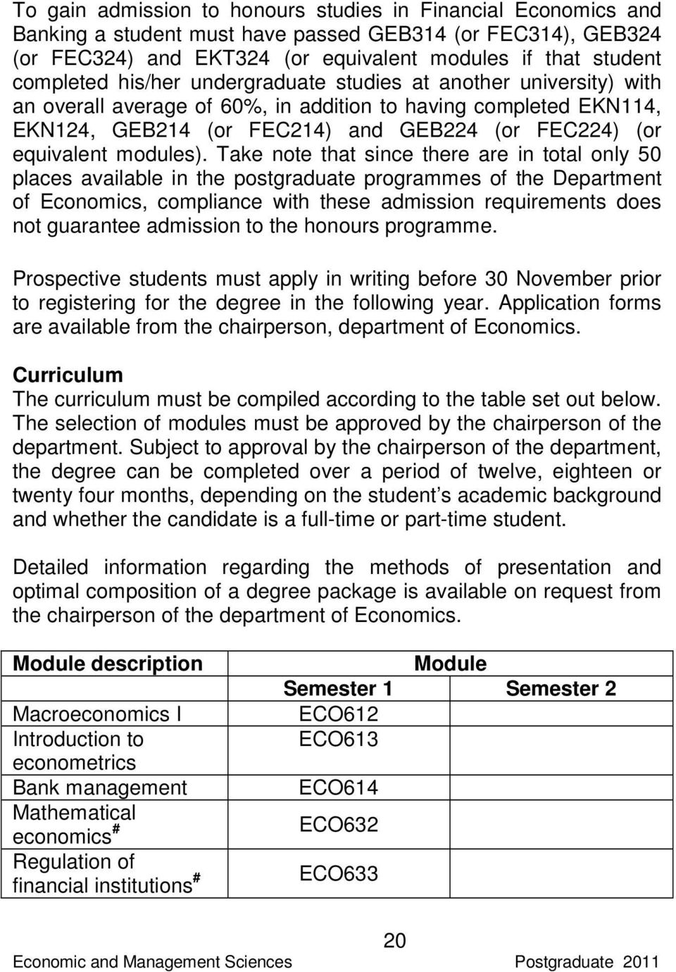 Take note that since there are in total only 50 places available in the postgraduate programmes of the Department of Economics, compliance with these admission requirements does not guarantee