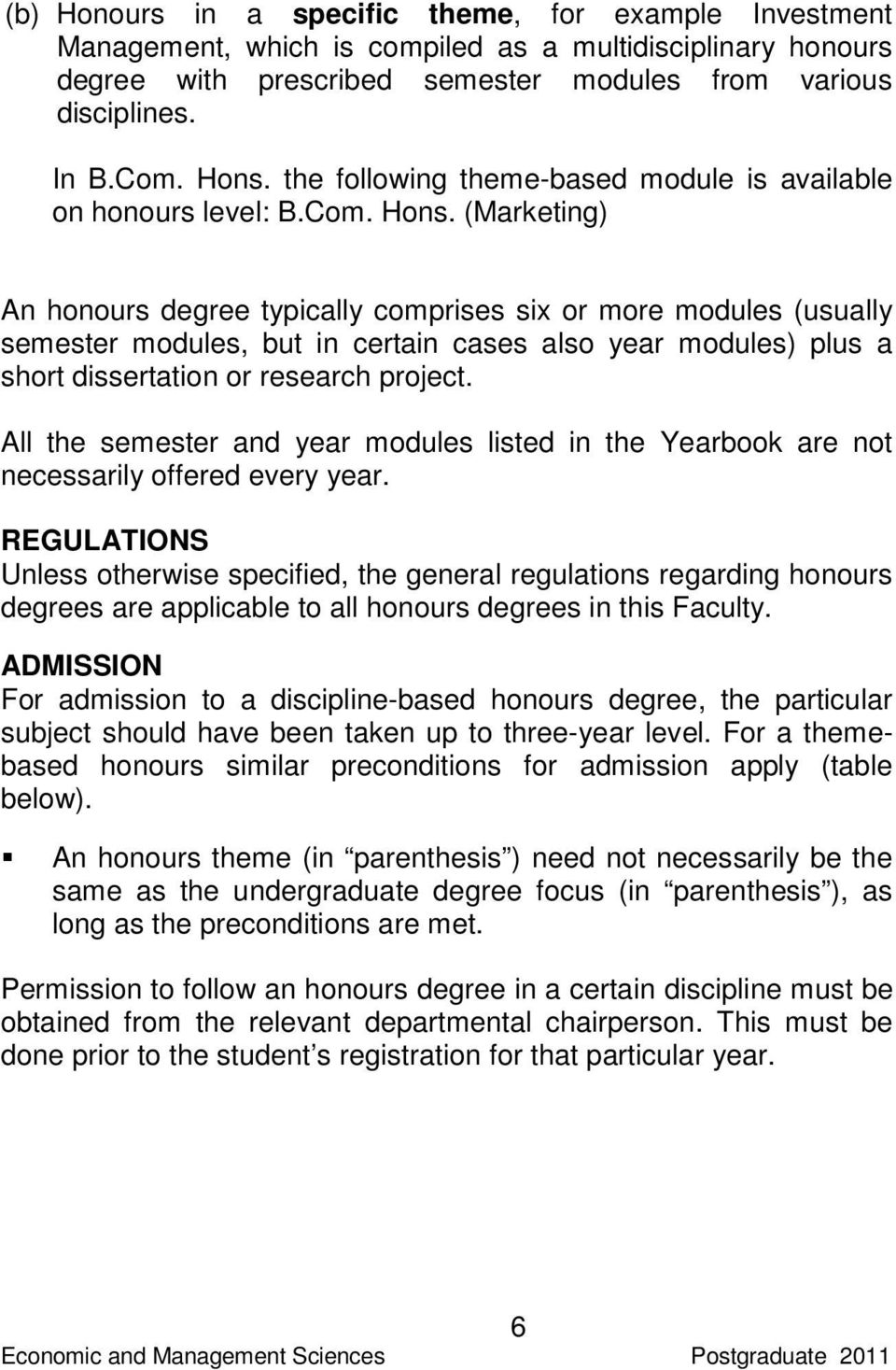 (Marketing) An honours degree typically comprises six or more modules (usually semester modules, but in certain cases also year modules) plus a short dissertation or research project.