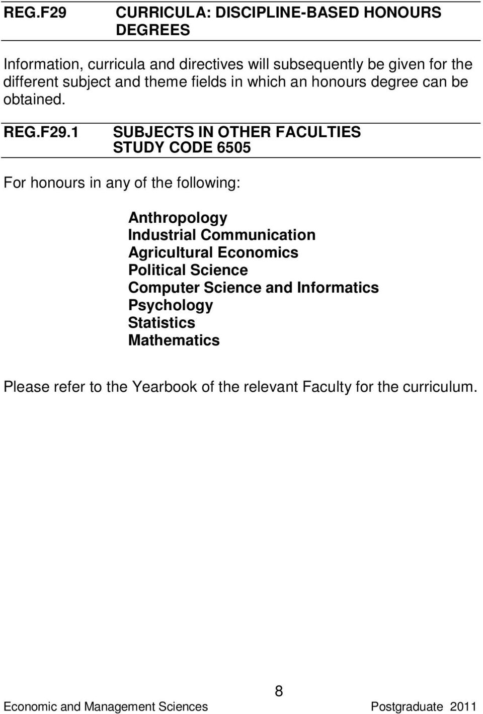 1 SUBJECTS IN OTHER FACULTIES STUDY CODE 6505 For honours in any of the following: Anthropology Industrial Communication