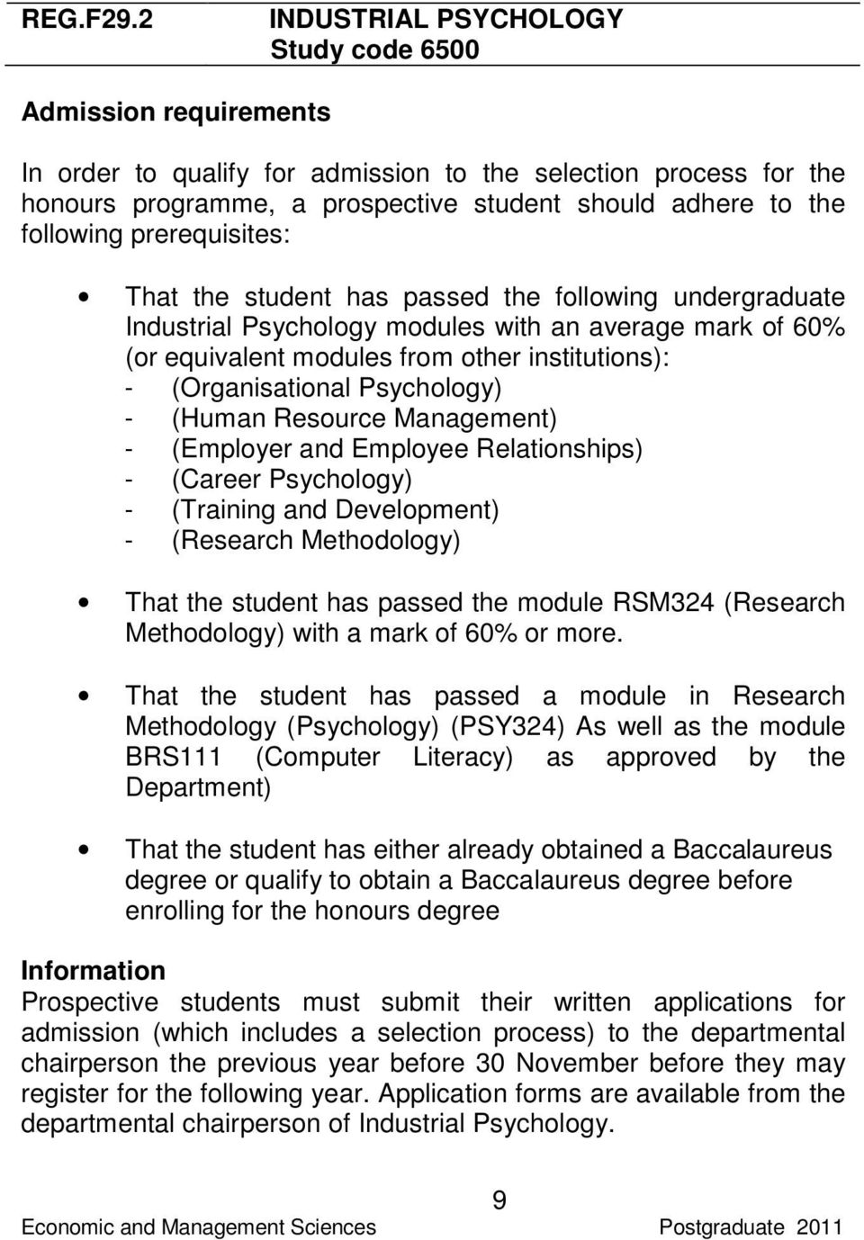 following prerequisites: That the student has passed the following undergraduate Industrial Psychology modules with an average mark of 60% (or equivalent modules from other institutions): -