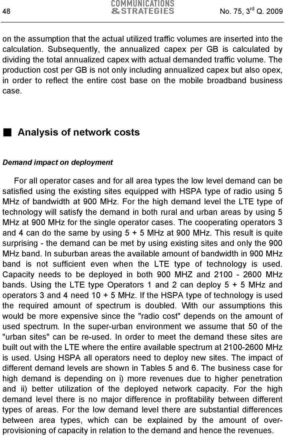 The production cost per GB is not only including annualized capex but also opex, in order to reflect the entire cost base on the mobile broadband business case.