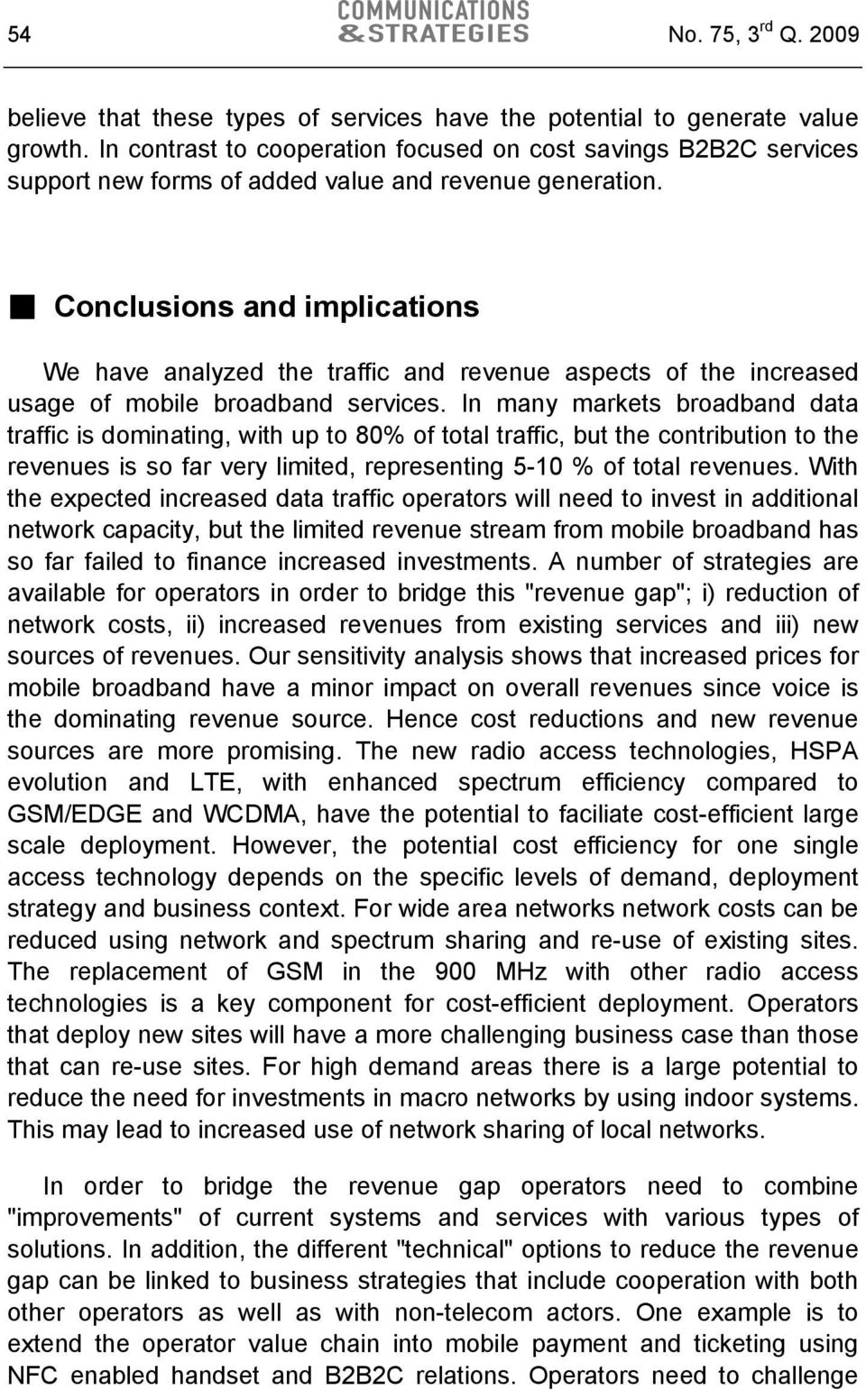 Conclusions and implications We have analyzed the traffic and revenue aspects of the increased usage of mobile broadband services.
