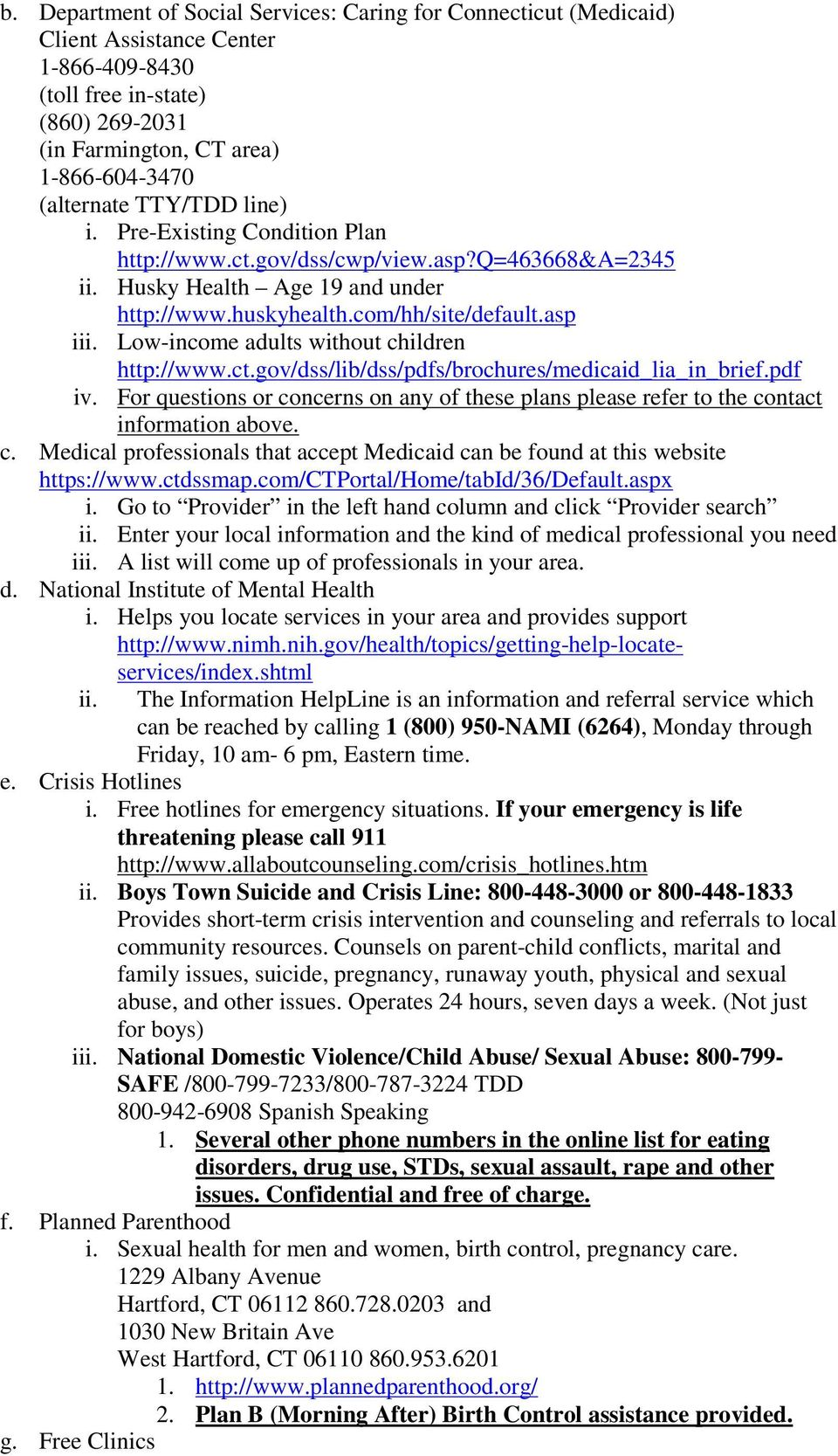 Low-income adults without children http://www.ct.gov/dss/lib/dss/pdfs/brochures/medicaid_lia_in_brief.pdf iv.