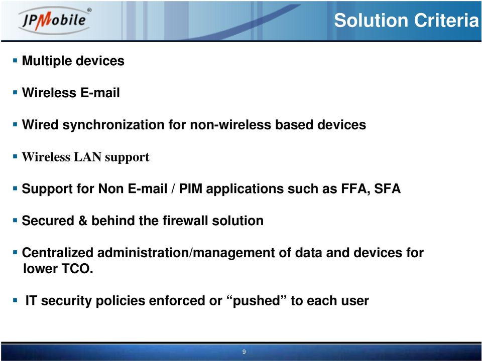 applications such as FFA, SFA Secured & behind the firewall solution Centralized
