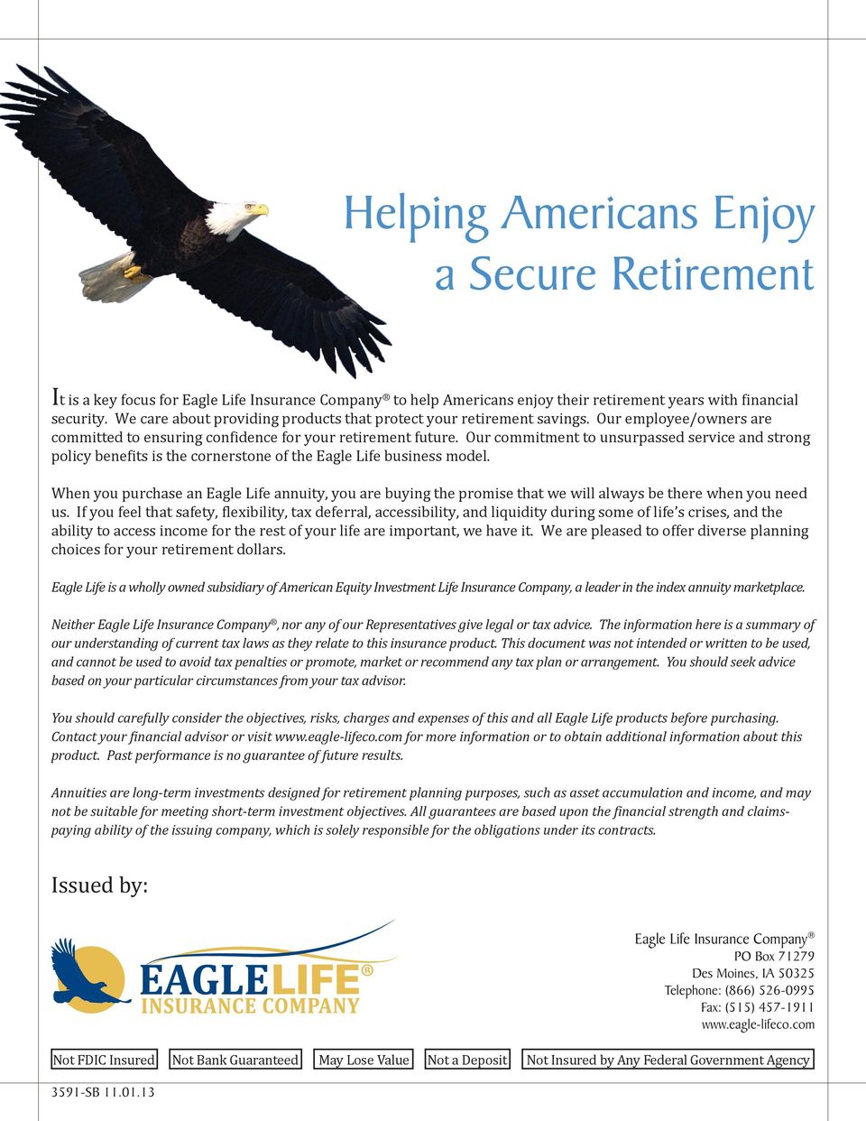 Our commitment to unsurpassed service and strong policy benefits is the cornerstone of the Eagle Life business model.