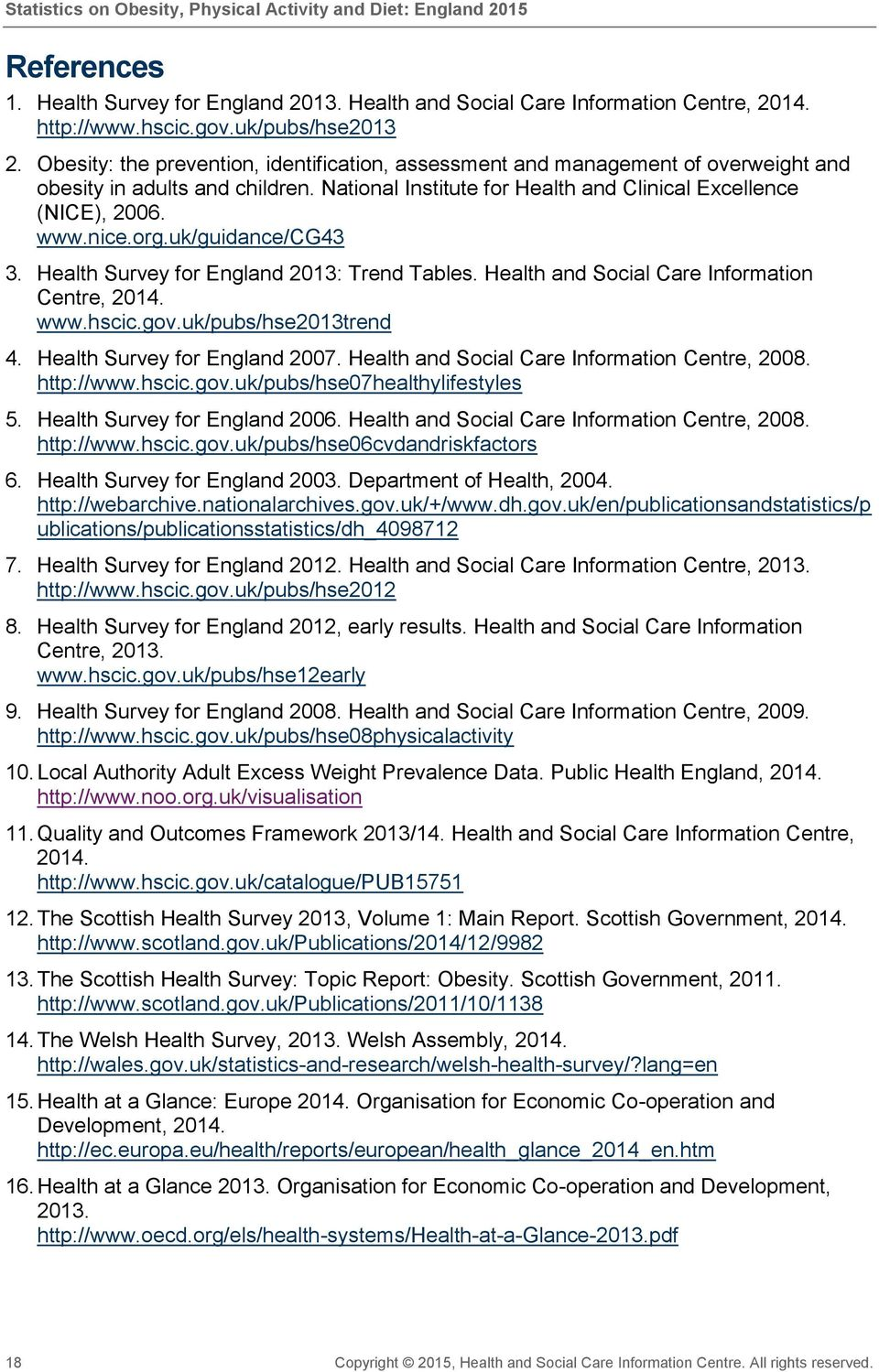 uk/guidance/cg43 3. Health Survey for England 2013: Trend Tables. Health and Social Care Information Centre, 2014. www.hscic.gov.uk/pubs/hse2013trend 4. Health Survey for England 2007.