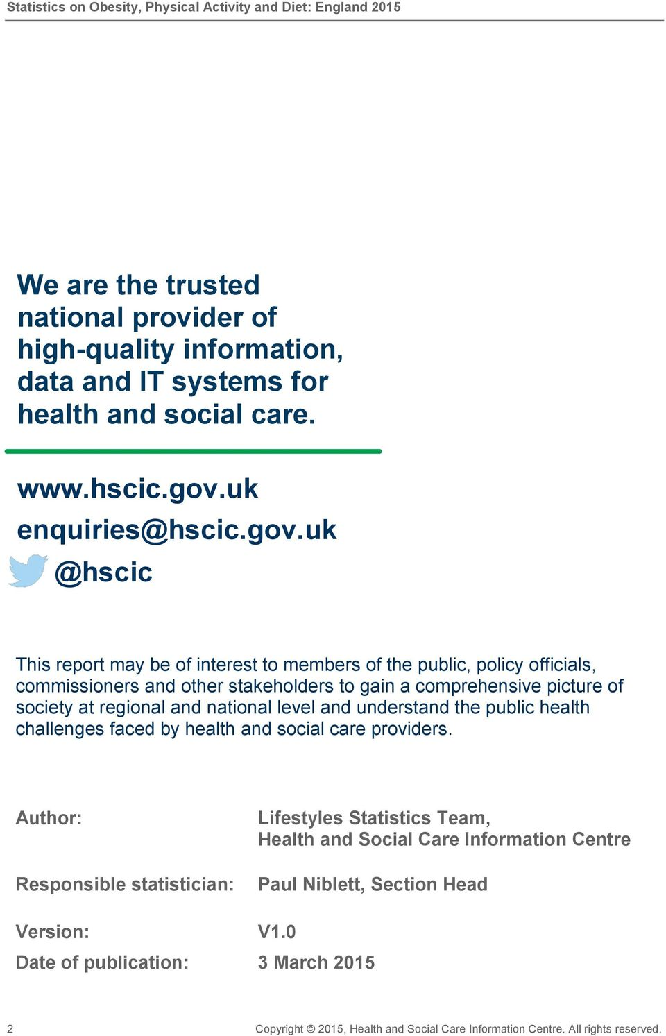 uk @hscic This report may be of interest to members of the public, policy officials, commissioners and other stakeholders to gain a comprehensive picture of society at