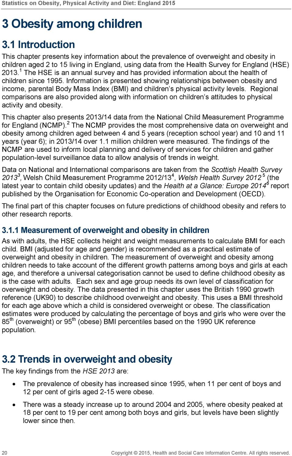 2013. 1 The HSE is an annual survey and has provided information about the health of children since 1995.
