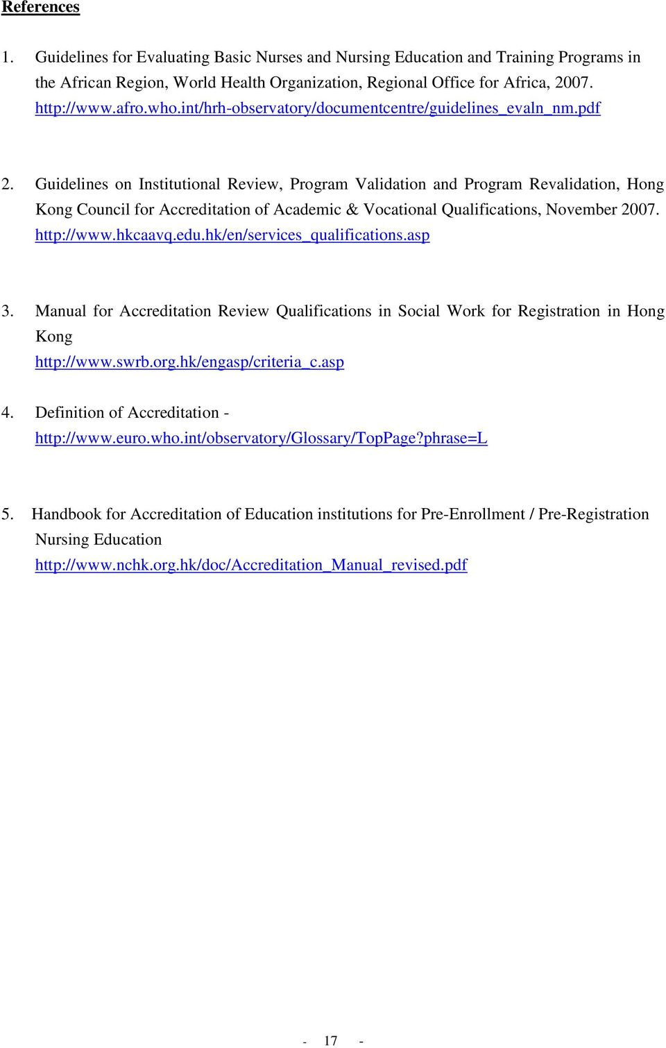 Guidelines on Institutional Review, Program Validation and Program Revalidation, Hong Kong Council for Accreditation of Academic & Vocational Qualifications, November 2007. http://www.hkcaavq.edu.