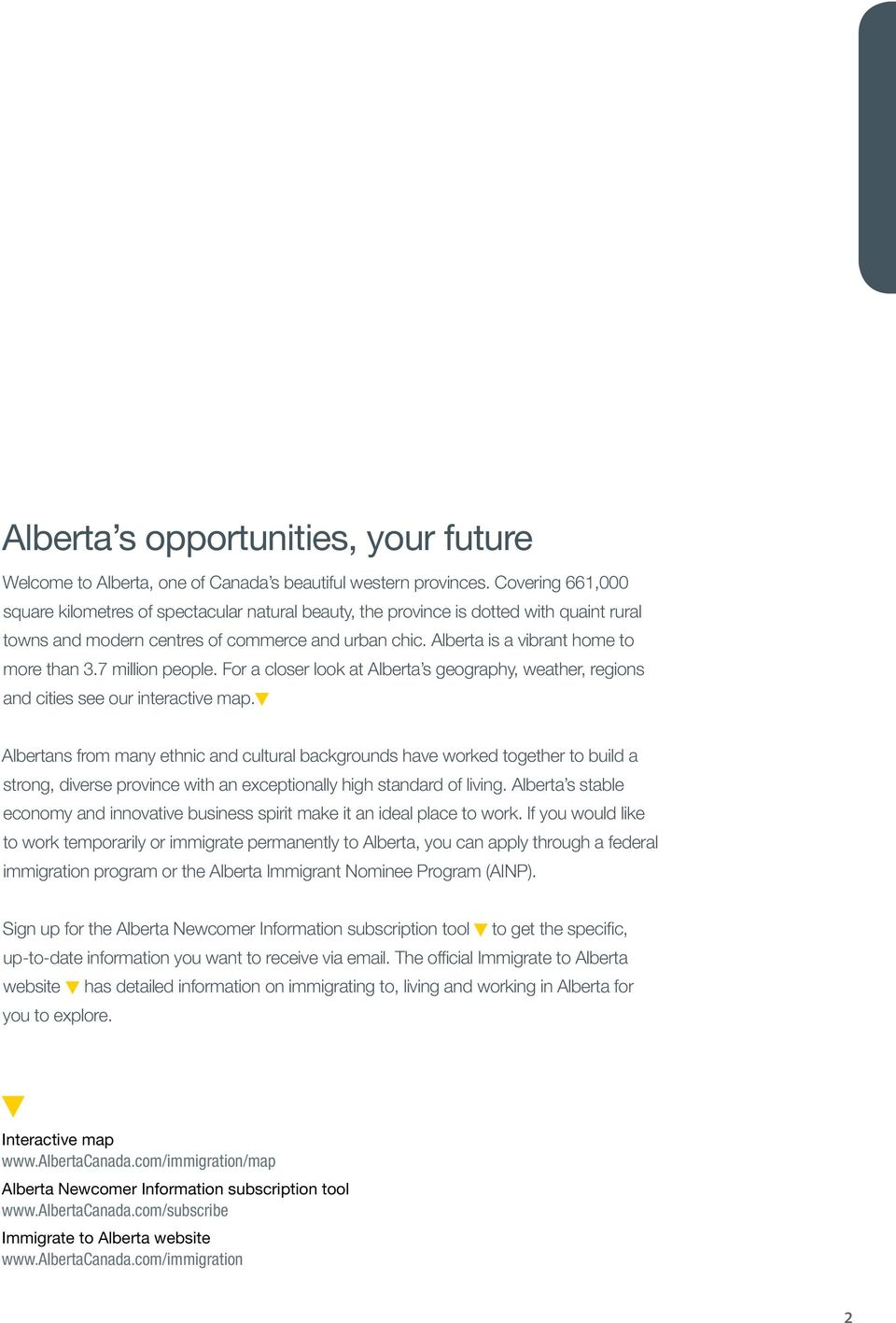 Alberta is a vibrant home to more than 3.7 million people. For a closer look at Alberta s geography, weather, regions and cities see our interactive map.