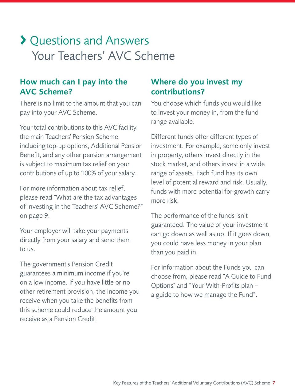 "relief on your contributions of up to 100% of your salary. For more information about tax relief, please read ""What are the tax advantages of investing in the Teachers' AVC Scheme?"" on page 9."