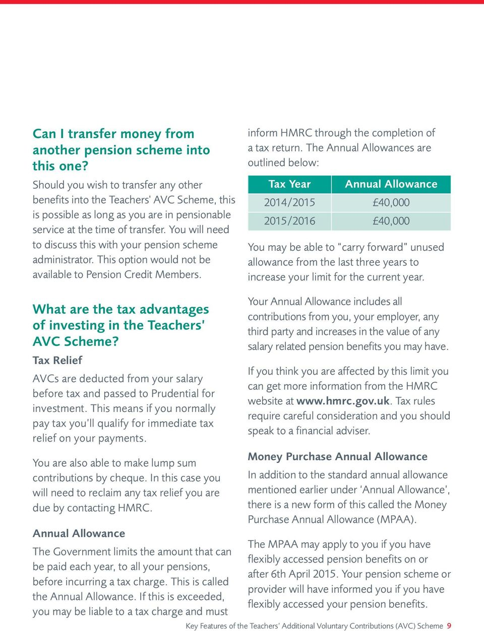 You will need to discuss this with your pension scheme administrator. This option would not be available to Pension Credit Members. inform HMRC through the completion of a tax return.