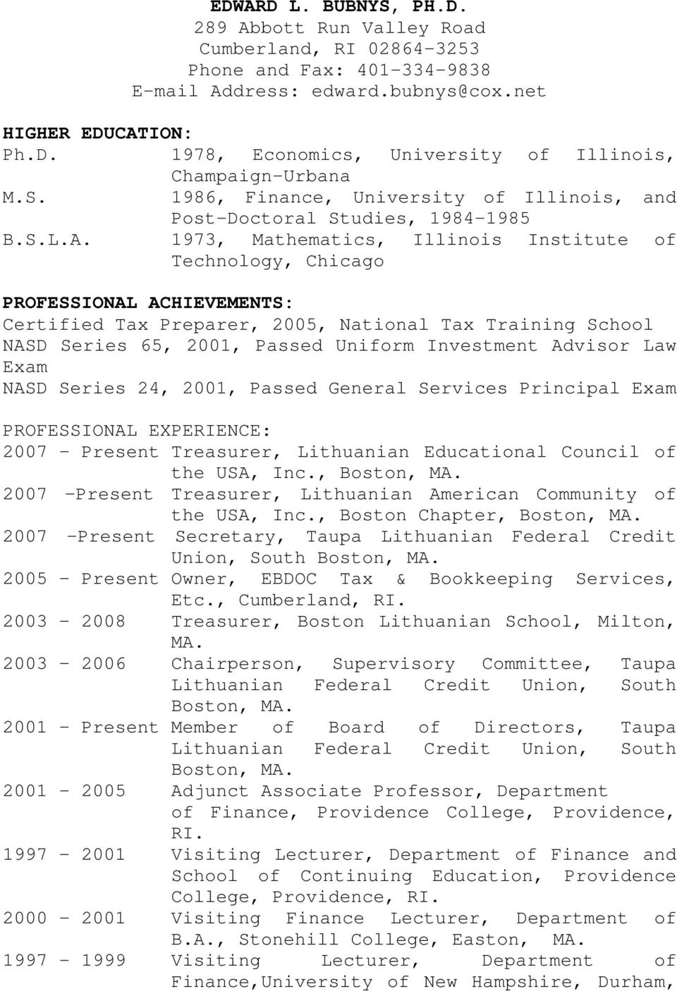 1973, Mathematics, Illinois Institute of Technology, Chicago PROFESSIONAL ACHIEVEMENTS: Certified Tax Preparer, 2005, National Tax Training School NASD Series 65, 2001, Passed Uniform Investment