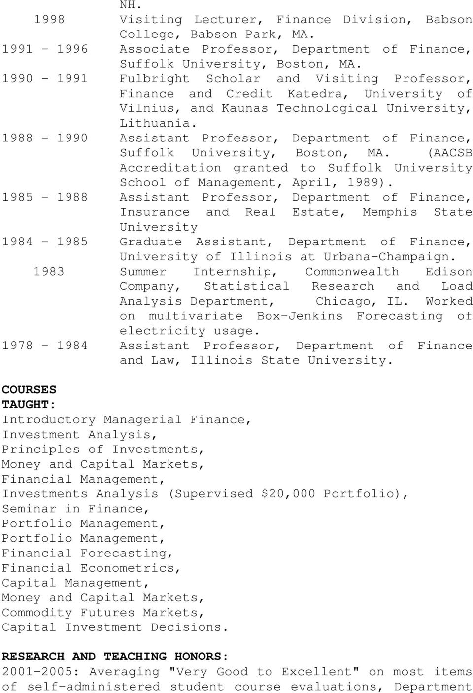 1988-1990 Assistant Professor, Department of Finance, Suffolk University, Boston, MA. (AACSB Accreditation granted to Suffolk University School of Management, April, 1989).