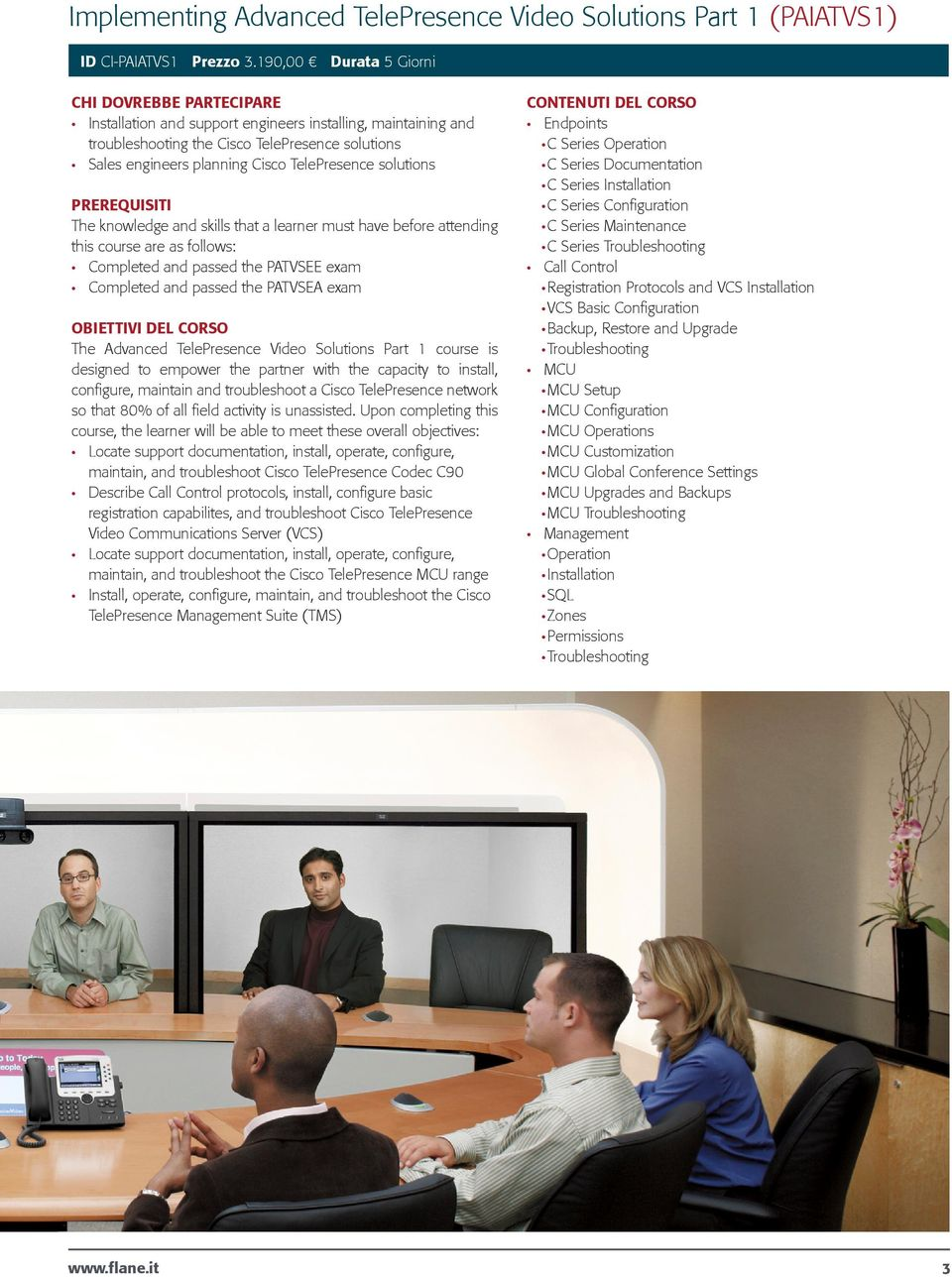 and passed the PATVSEE exam Completed and passed the PATVSEA exam The Advanced TelePresence Video Solutions Part 1 course is designed to empower the partner with the capacity to install, configure,