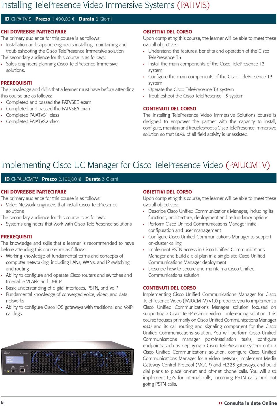 secondary audience for this course is as follows: Sales engineers planning Cisco TelePresence Immersive solutions.