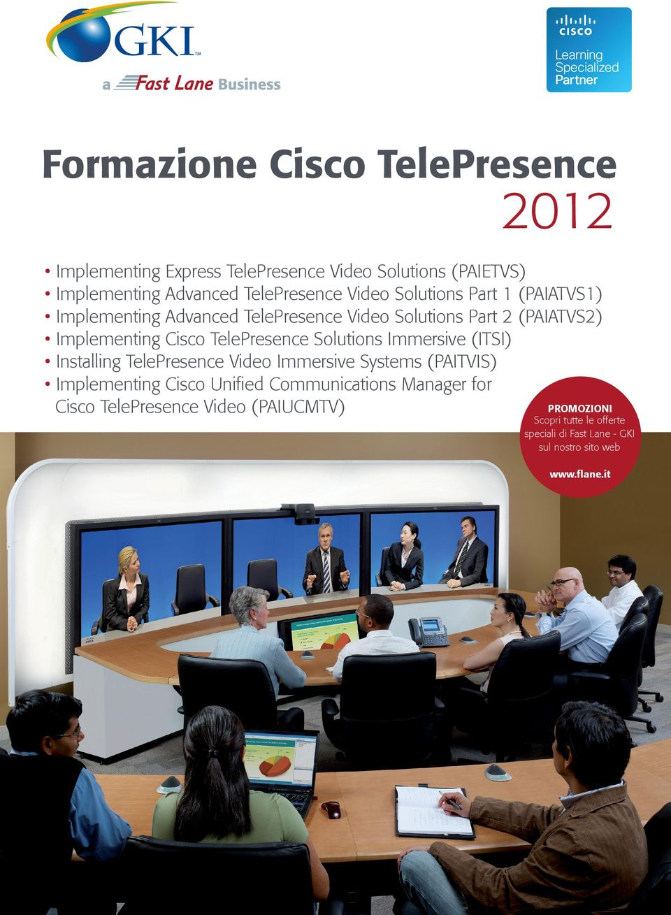TelePresence Solutions Immersive (ITSI) Installing TelePresence Video Immersive Systems (PAITVIS) Implementing Cisco Unified