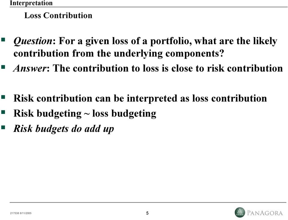 Answer: The contribution to loss is close to risk contribution Risk contribution