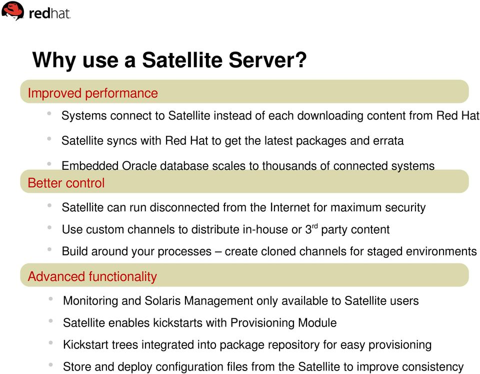 scales to thousands of connected systems Better control Satellite can run disconnected from the Internet for maximum security Use custom channels to distribute in house or 3rd party content