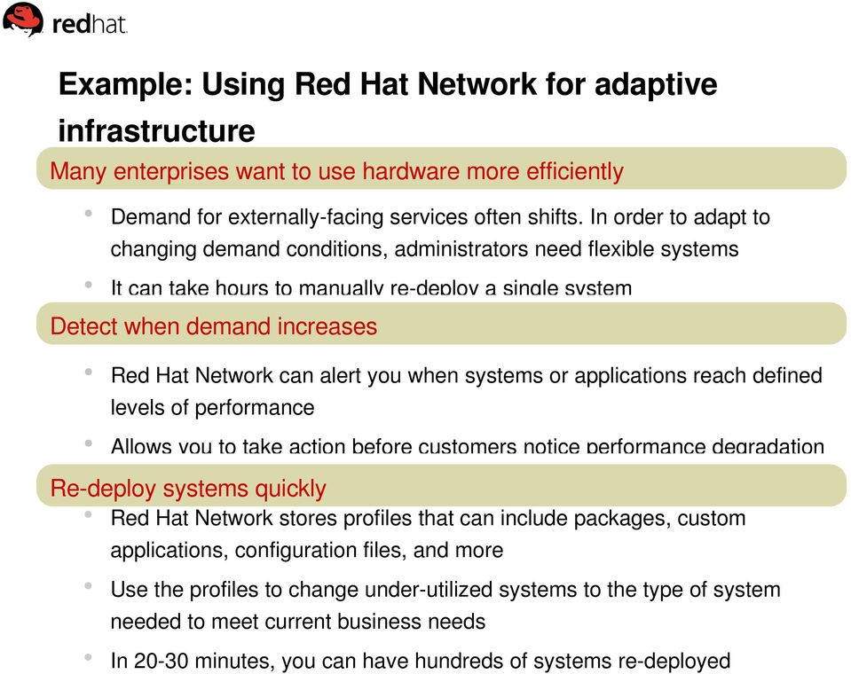 you when systems or applications reach defined levels of performance Allows you to take action before customers notice performance degradation Re deploy systems quickly Red Hat Network stores