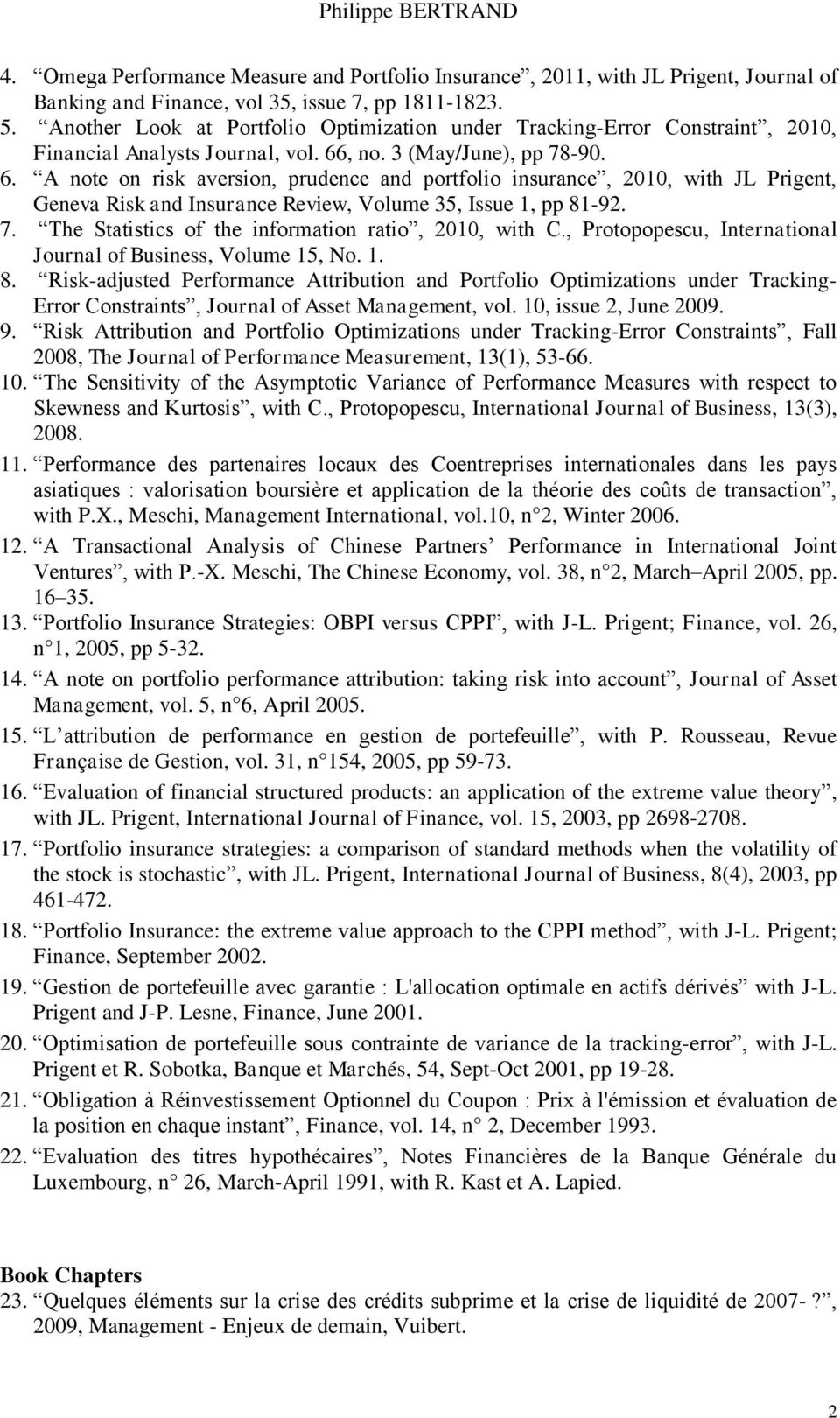 , no. 3 (May/June), pp 78-90. 6. A note on risk aversion, prudence and portfolio insurance, 2010, with JL Prigent, Geneva Risk and Insurance Review, Volume 35, Issue 1, pp 81-92. 7. The Statistics of the information ratio, 2010, with C.