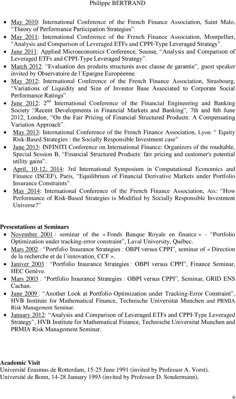 June 2011: Applied Microeconomics Conference, Sousse, Analysis and Comparison of Leveraged ETFs and CPPI-Type Leveraged Strategy.