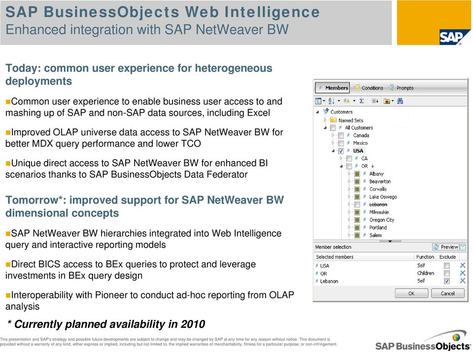 NetWeaver BW for enhanced BI scenarios thanks to SAP BusinessObjects Data Federator Tomorrow*: improved support for SAP NetWeaver BW dimensional concepts SAP NetWeaver BW hierarchies integrated into