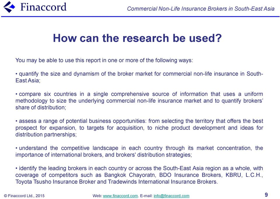 countries in a single comprehensive source of information that uses a uniform methodology to size the underlying commercial non-life insurance market and to quantify brokers share of distribution;