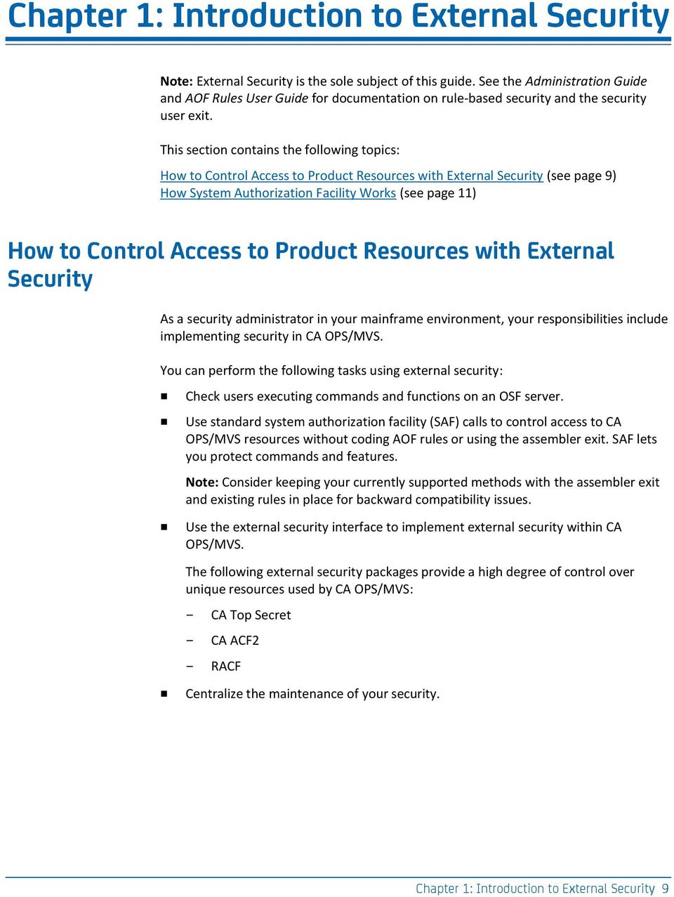 This section contains the following topics: How to Control Access to Product Resources with External Security (see page 9) How System Authorization Facility Works (see page 11) How to Control Access