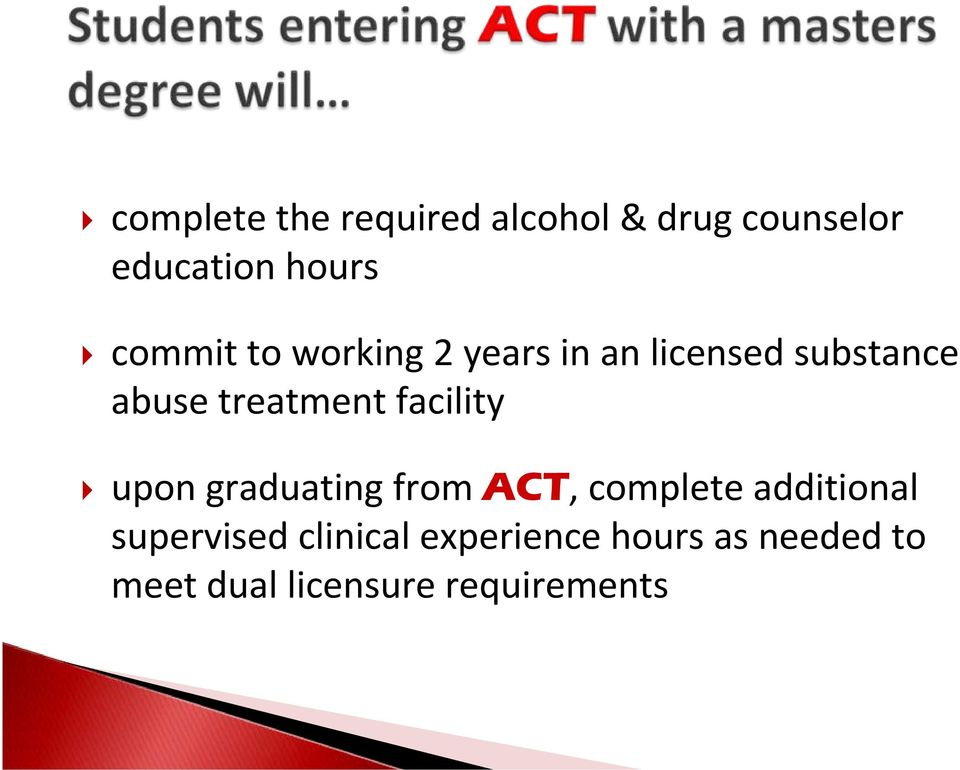 facility upon graduating from ACT, complete additional supervised