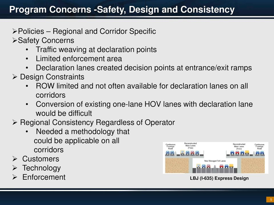 for declaration lanes on all corridors Conversion of existing one-lane HOV lanes with declaration lane would be difficult Regional Consistency