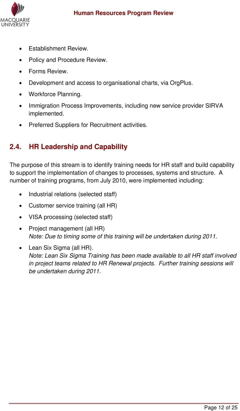 HR Leadership and Capability The purpose of this stream is to identify training needs for HR staff and build capability to support the implementation of changes to processes, systems and structure.