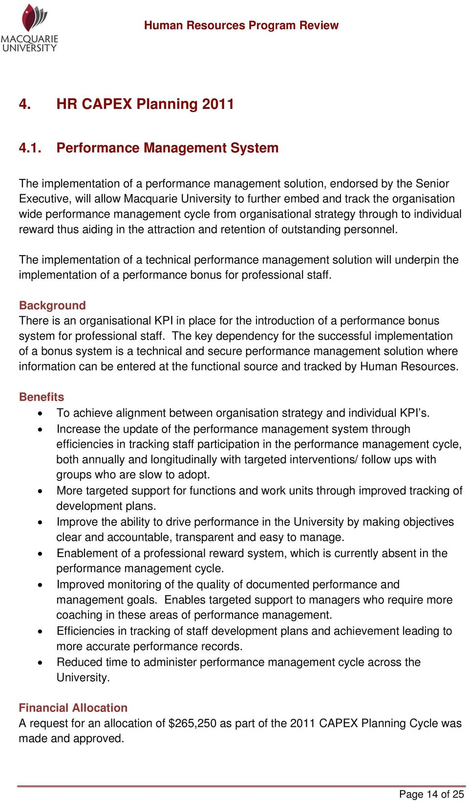 organisation wide performance management cycle from organisational strategy through to individual reward thus aiding in the attraction and retention of outstanding personnel.