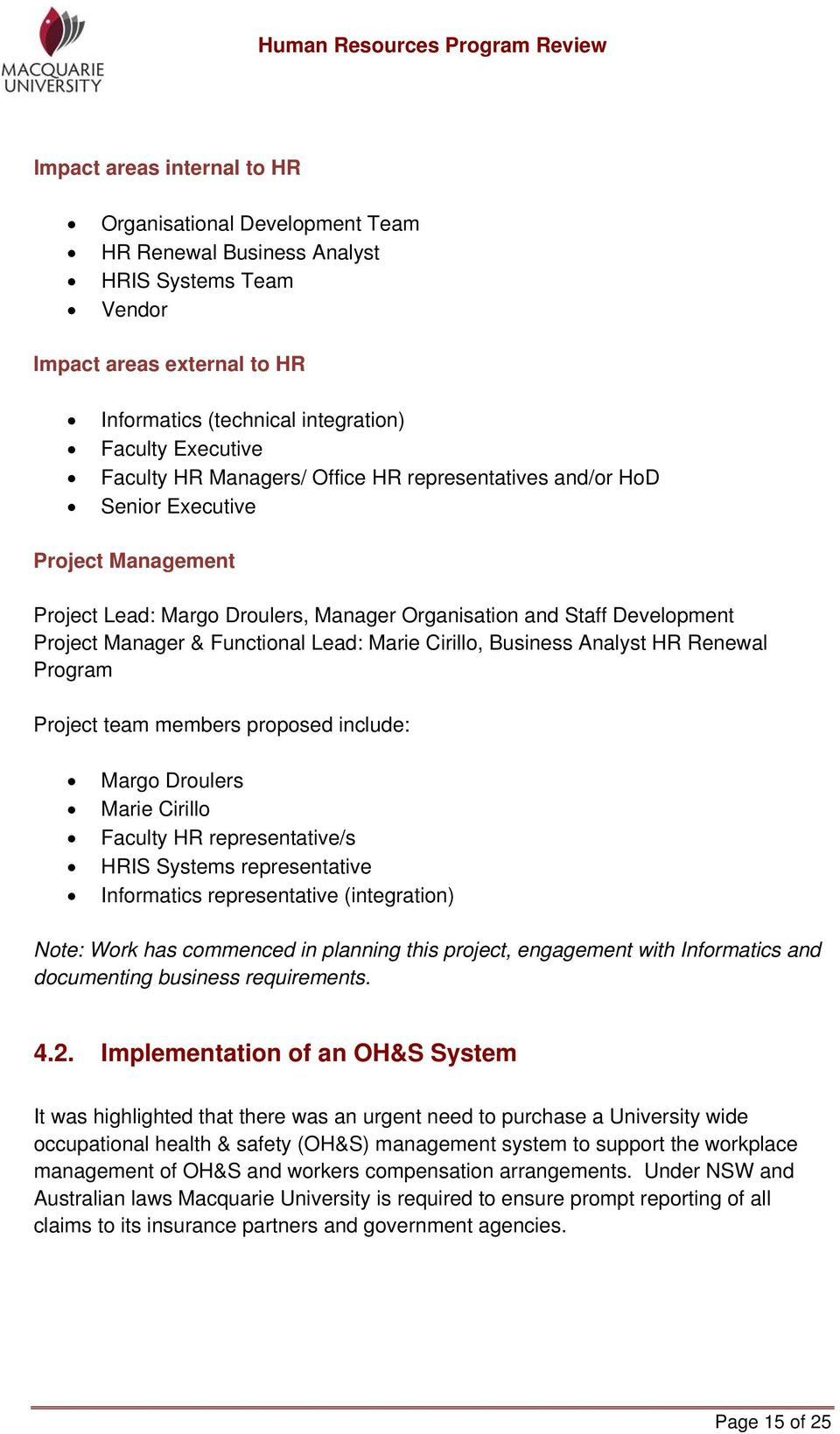 Lead: Marie Cirillo, Business Analyst HR Renewal Program Project team members proposed include: Margo Droulers Marie Cirillo Faculty HR representative/s HRIS Systems representative Informatics