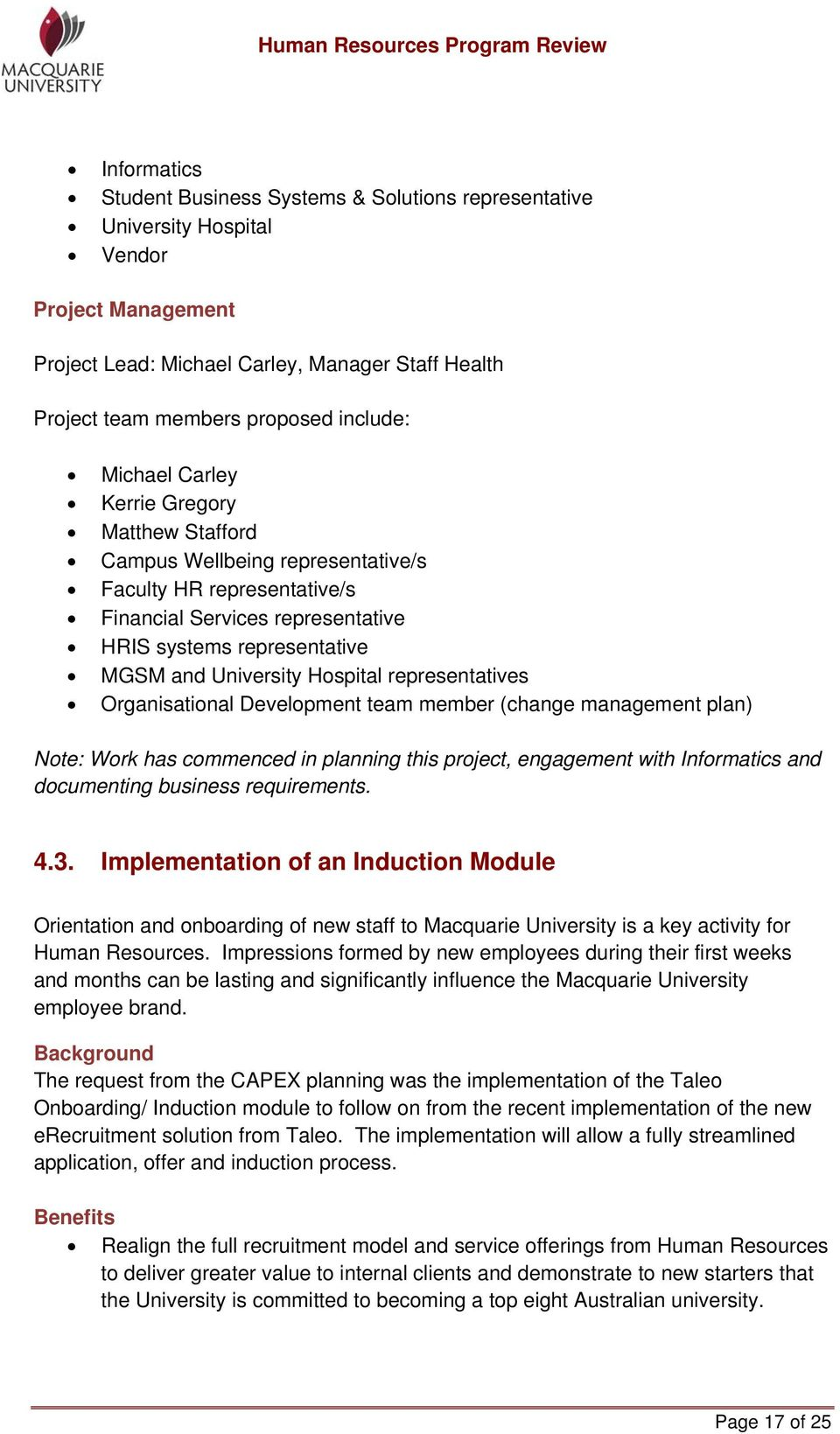 representatives Organisational Development team member (change management plan) Note: Work has commenced in planning this project, engagement with Informatics and documenting business requirements. 4.