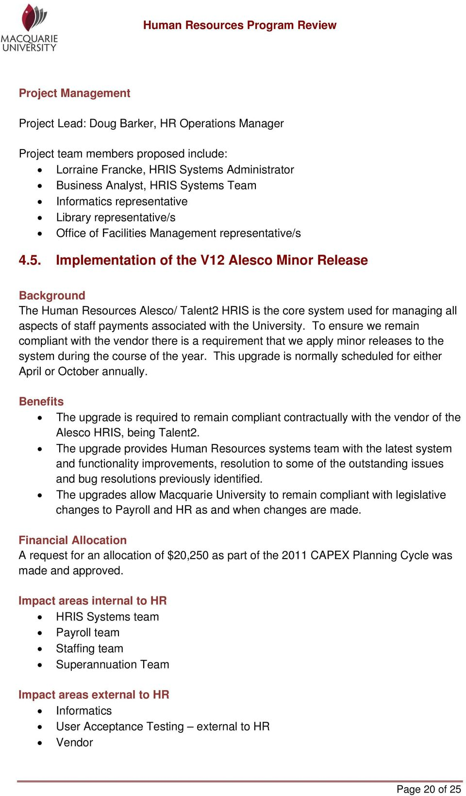 Implementation of the V12 Alesco Minor Release Background The Human Resources Alesco/ Talent2 HRIS is the core system used for managing all aspects of staff payments associated with the University.