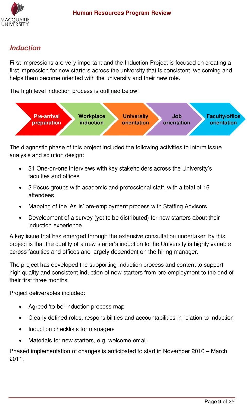 The high level induction process is outlined below: Pre-arrival preparation Workplace induction University orientation Job orientation Faculty/office orientation The diagnostic phase of this project