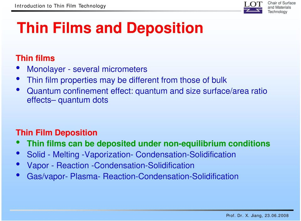 Thin Film Deposition Thin films can be deposited under non-equilibrium conditions Solid - Melting -Vaporization-