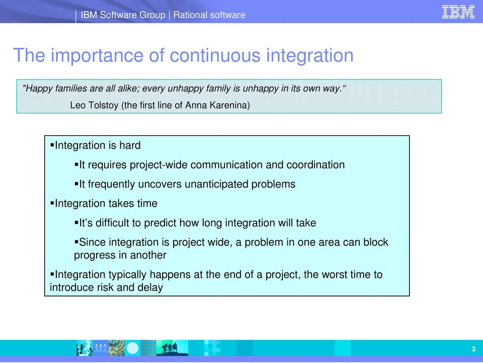 uncovers unanticipated problems Integration takes time It s difficult to predict how long integration will take Since integration is