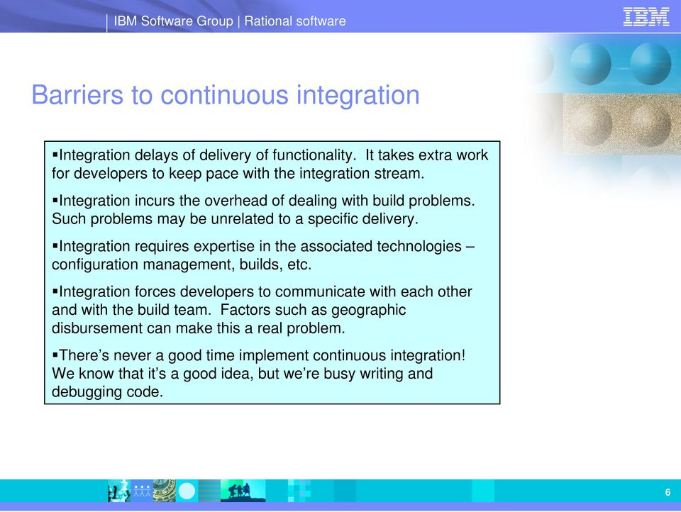 Integration requires expertise in the associated technologies configuration management, builds, etc.